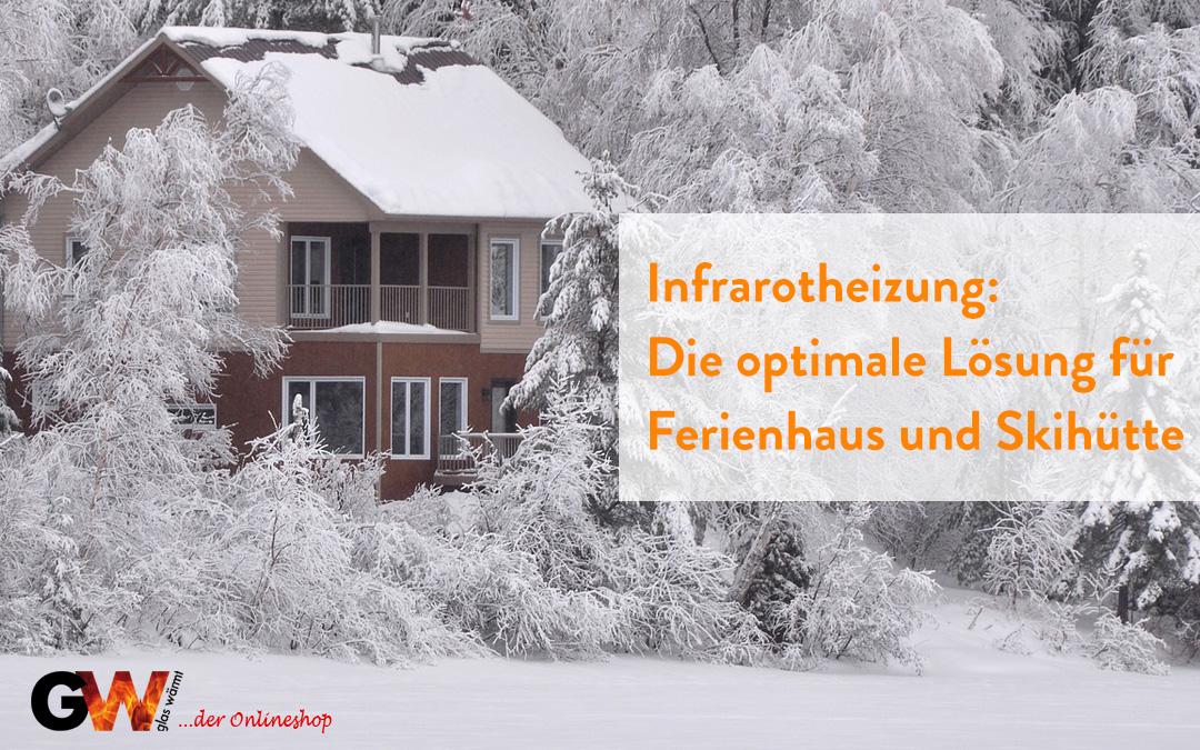 Infrarotheizung: Die optimale Lösung für Ferienhaus und Skihütte