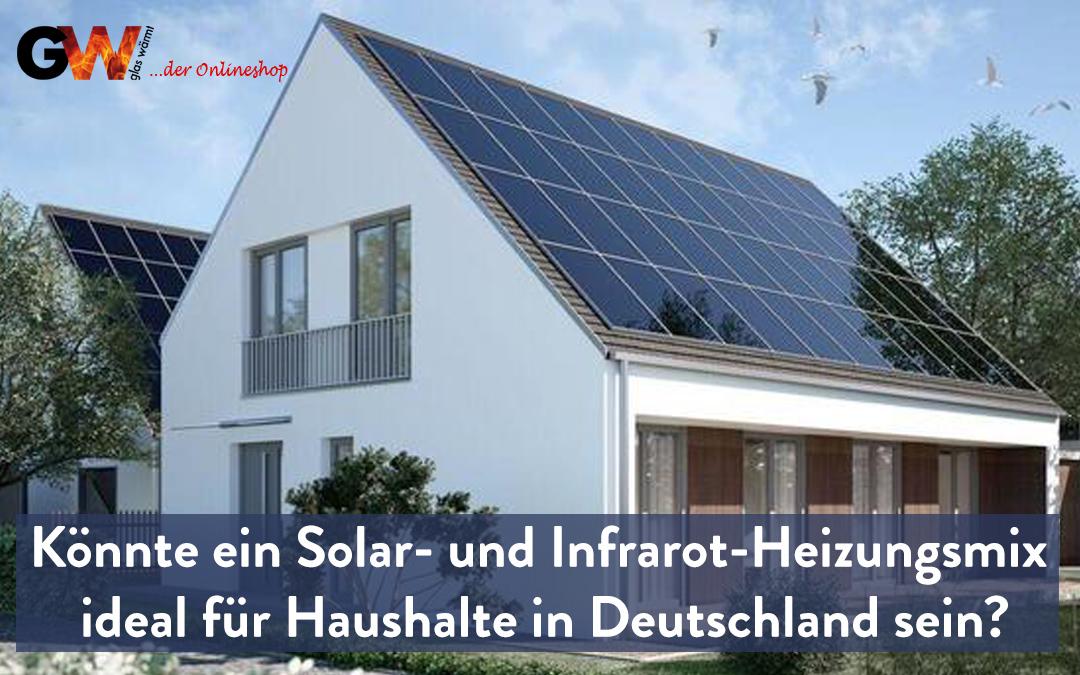 Könnte ein Solar- und Infrarot-Heizungsmix ideal für Haushalte in Deutschland sein?